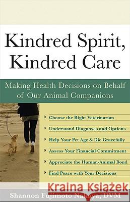 Kindred Spirit, Kindred Care: Making Health Decisions on Behalf of Our Animal Companions Shannon Fujimoto Nakaya 9781577315070
