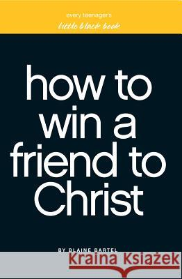 Little Black Book on How to Win a Friend to Christ Blaine Bartel 9781577946281