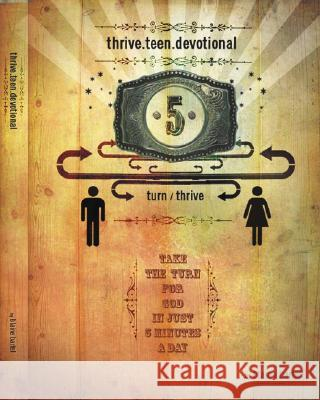 Thrive.Teen.Devotional: Take a Turn for God in Just 5 Minutes a Day Blaine Bartel 9781577947776 Harrison House