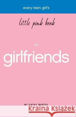 Every Teen Girl's Little Pink Book on Girlfriends Cathy Bartel 9781577947943
