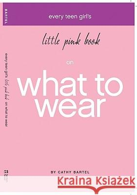 Every Teen Girl's Little Pink Book on What to Wear Cathy Bartel 9781577947950