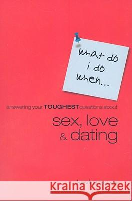 Answering Your Toughest Questions about Sex, Love, and Dating Kevin Moore 9781577949619