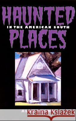 Haunted Places in the American South Alan Brown 9781578064779