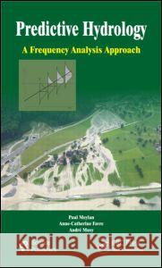 Predictive Hydrology: A Frequency Analysis Approach Paul Meylan Anne-Catherine Favre Andre Musy 9781578087471