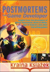 Postmortems from Game Developer: Insights from the Developers of Unreal Tournament, Black & White, Age of Empire, and Other Top-Selling Games Austin Grossman 9781578202140