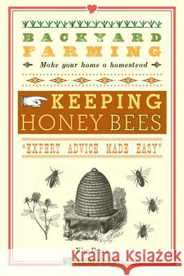 Backyard Farming: Keeping Honey Bees: From Hive Management to Honey Harvesting and More Kim Pezza 9781578264520