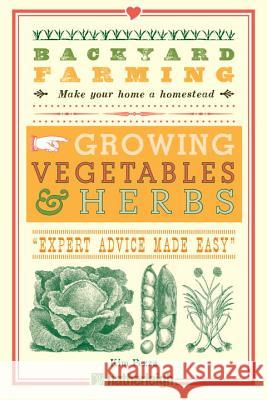 Backyard Farming: Growing Vegetables & Herbs Kim Pezza 9781578264599