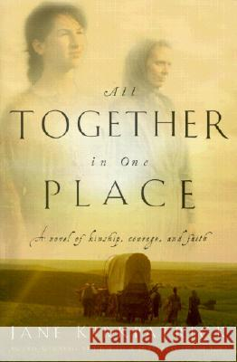 All Together in One Place, a Novel of Kinship, Courage, and Faith Jane Kirkpatrick 9781578562329