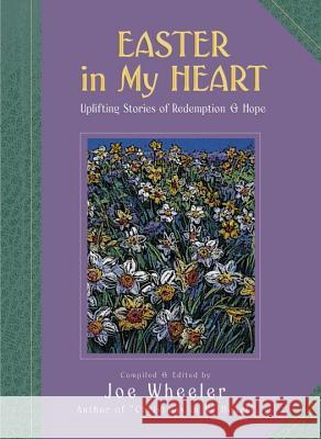 Easter in My Heart: Uplifting Stories of Redemption and Hope Joe L. Wheeler Joe L. Wheeler 9781578562688