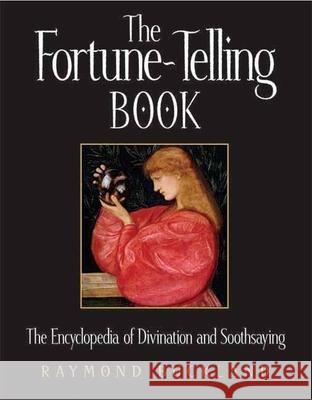 The Fortune-Telling Book: The Encyclopedia of Divination and Soothsaying Raymond Buckland 9781578591473
