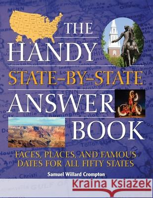 The Handy State-By-State Answer Book: Faces, Places, and Famous Dates for All Fifty States Samuel Willard Crompton 9781578595655