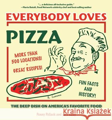 Everybody Loves Pizza: The Deep Dish on America's Favorite Food Penny Pollack Jeff Ruby 9781578602186