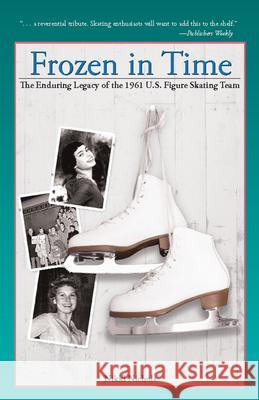 Frozen in Time: The Enduring Legacy of the 1961 U.S. Figure Skating Team Nikki Nichols 9781578603343