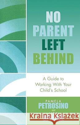 No Parent Left Behind: A Guide to Working with Your Child's School Pamela Petrosino Lisa Spiegel 9781578863280