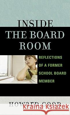Inside the Board Room : Reflections of a Former School Board Member Howard Good 9781578864539