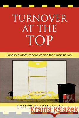 Turnover at the Top : Superintendent Vacancies and the Urban School Bruce Buchanan 9781578864829