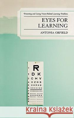 Eyes for Learning: Preventing and Curing Vision-Related Learning Problems Antonia Orfield 9781578865956