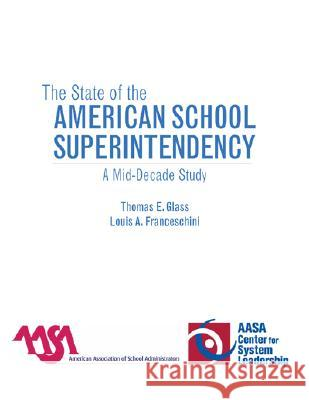 The State of the American School Superintendency: A Mid-Decade Study Thomas E. Glass 9781578866373
