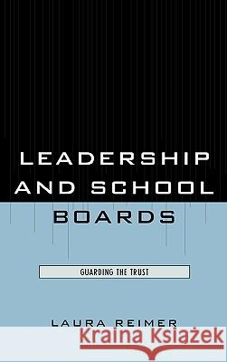 Leadership and School Boards: Guarding the Trust Laura Reimer 9781578868285
