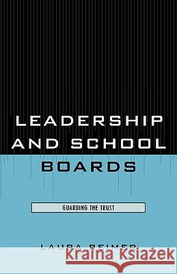 Leadership and School Boards: Guarding the Trust Laura Reimer 9781578868292