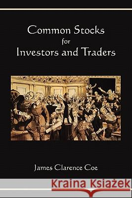 Common Stocks for Investors and Traders James Clarence Coe 9781578989782
