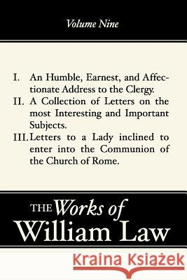 A Humble, Earnest, and Affectionate Address to the Clergy; A Collection of Letters; Letters to a Lady Inclined to Enter the Romish William Law 9781579106232