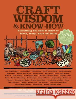 Craft Wisdom & Know-How: Everything You Need to Stitch, Sculpt, Bead and Build The Editors of Lark Books                Amy Rost 9781579128630