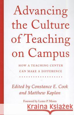 Advancing the Culture of Teaching on Campus: How a Teaching Center Can Make a Difference Constance Cook Matthew Kaplan Lester P. Monts 9781579224790