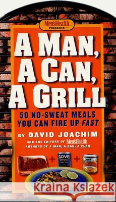 Man, a Can, a Grill: 50 No-Sweat Meals You Can Fire Up Fast David Joachim Men's Health                             Men's Health 9781579547677