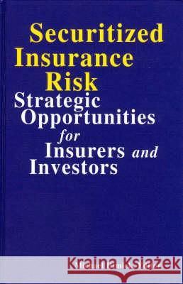 Securitized Insurance Risk: Strategic Opportunities for Insurers and Investors Michael Himick 9781579580032