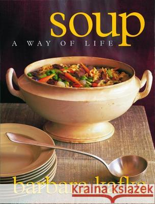 Soup: A Way of Life Barbara Kafka Gentl and Hyers 9781579651251