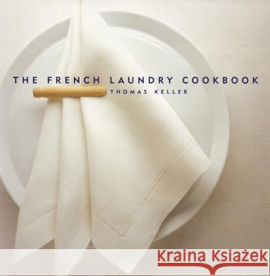 The French Laundry Cookbook Thomas Keller 9781579651268