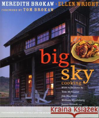 Big Sky Cooking Meredith Brokaw Ellen Wright Tom Eckerle 9781579652685