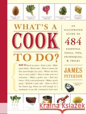 What's a Cook to Do?: An Illustrated Guide to 484 Essential Tips, Techniques, and Tricks James Peterson 9781579653187 Artisan Publishers