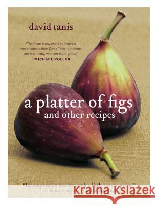 A Platter of Figs and Other Recipes David Tanis 9781579653460