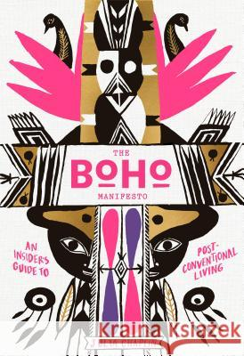 The Boho Manifesto: An Insider's Guide to Postconventional Living Julia Chaplin 9781579657895