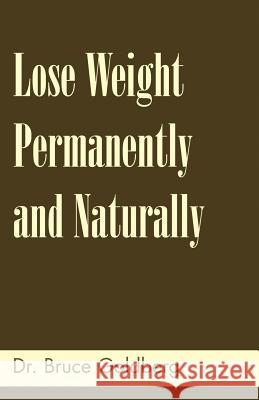 Lose Weight Permanently and Naturally Bruce Goldberg 9781579680152