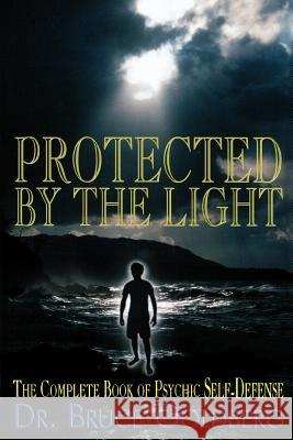 Protected By The Light : The Complete Book Of Psychic Self-Defense Bruce Goldberg 9781579680183