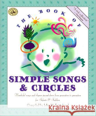 The Book of Simple Songs & Circles: Wonderful Songs and Rhymes Passed Down from Generation to Generation for Infants & Toddlers John M. Feierabend 9781579990572
