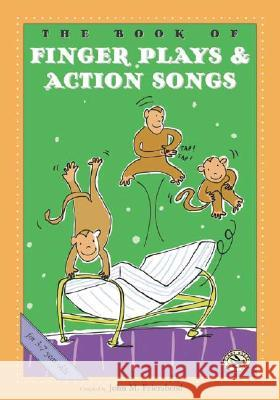 The Book of Finger Plays & Action Songs Compiled By John M. Feierabend Tim Caton John M. Feierabend 9781579992125