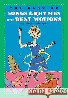 The Book of Songs & Rhymes with Beat Motions: Let's Clap Our Hands Together John M. Feierabend Compiled By John M. Feierabend 9781579992675