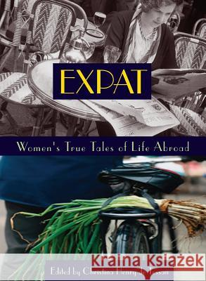 Expat: Women's True Tales of Life Abroad Wendy Knight Christina Henr 9781580050708 Seal Press (CA)