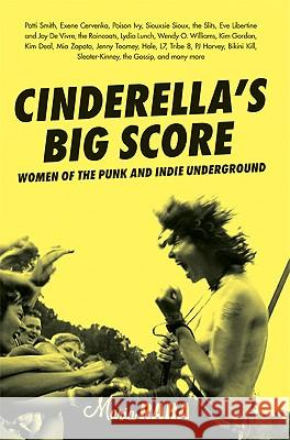Cinderella's Big Score : Women of the Punk and Indie Underground Maria Raha Kim Gordon 9781580051163