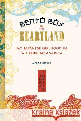 Bento Box in the Heartland: My Japanese Girlhood in Whitebread America Linda Furiya 9781580051910