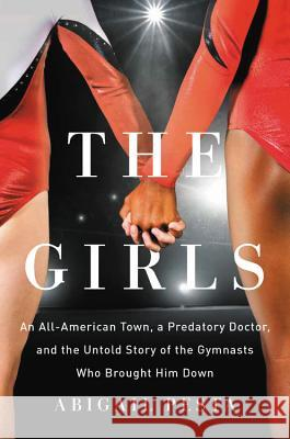 The Team: How a Brave Group of Women Shook the Gymnastics World, Brought Down a Predator, and Won Justice for Their Community Abigail Pesta 9781580058803
