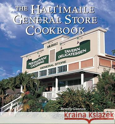 The Hali'imaile General Store Cookbook: Home Cooking from Maui Beverly Gannon Bonnie Friedman 9781580081702
