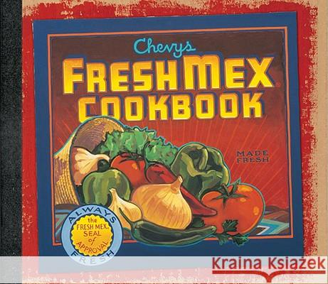 Chevys Fresh Mex Cookbook Ten Speed Press 9781580081917