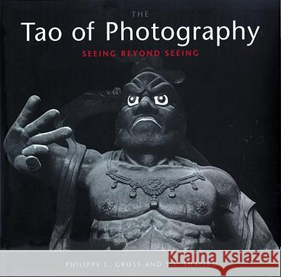 Tao of Photography: Seeing Beyond Seeing Philippe L. Gross S. I. Shapiro 9781580081948