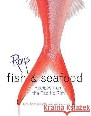 Roy's Fish and Seafood: Recipes from the Pacific Rim Roy Yamaguchi John Harrisson John Demello 9781580084826