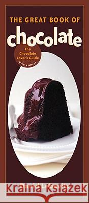 The Great Book of Chocolate: The Chocolate Lover's Guide with Recipes David Lebovitz 9781580084956